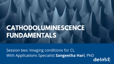 Cathodoluminescence Fundamentals: Imaging conditions for CL